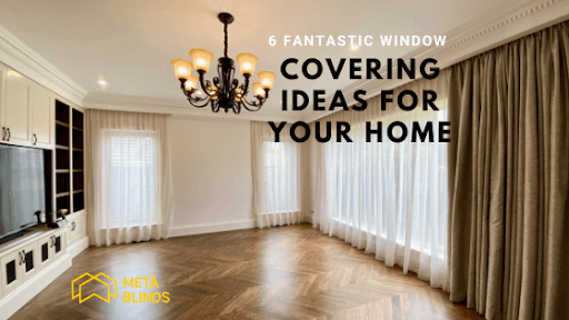 6 Fantastic Window Covering Ideas For Your Home