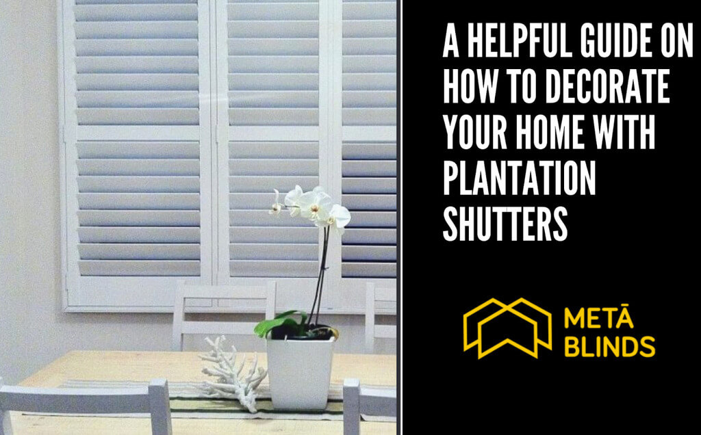 A Helpful Guide on How to Decorate Your Home with Plantation Shutters